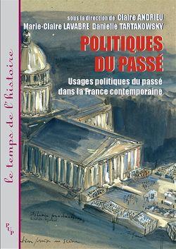 Politiques du passé. Usages politiques du passé dans la France contemporaine