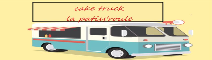 Le cake truck La Patiss'roule