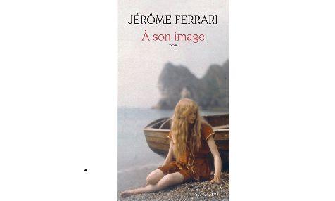 """""""A son image"""" de Jérôme Ferrari (Actes Sud)"""