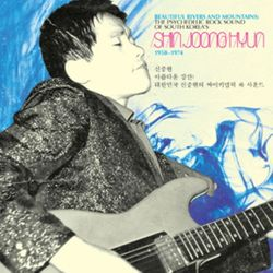 Compilation Beautiful Rivers and Mountains : The Psychedelic Rock Sounds of Shin Joon Hyun 1958-1974