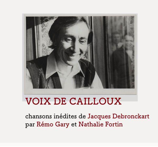 Voix de Cailloux - chansons inédites de Jacques Debronckart par Rémo Gary et Nathalie Fortin