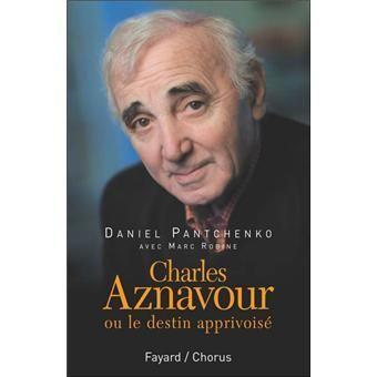 Daniel Pantchenko et Marc Robine « Charles Aznavour ou le destin apprivoisé » , 2006