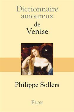 Dictionnaire amoureux de Venise par Philippe Sollers