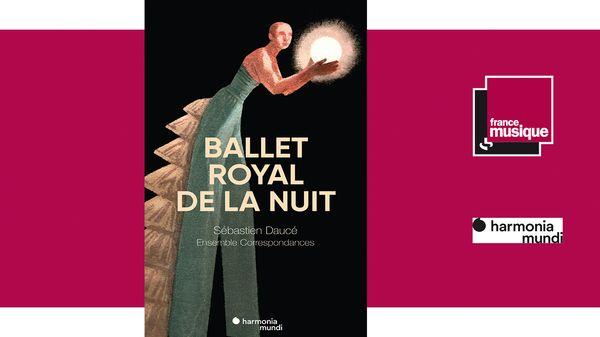 Sortie CD : Sébastien Daucé - Charpentier / Le ballet royal de la nuit