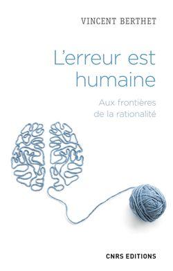 """""""L'erreur est humaine, Aux frontières de la rationalité"""" de Vincent BERTHET"""