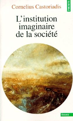L'institution imaginaire de la société, Cornelius Castoriadis