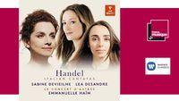 Sortie CD : Sabine Devieilhe, Léa Desandre, Emmanuelle Haïm - Italian Cantatas