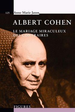 Albert Cohen : le mariage miraculeux des contraires