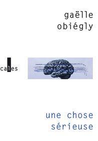 """""""Une chose sérieuse"""" de Gaëlle Obliégly"""