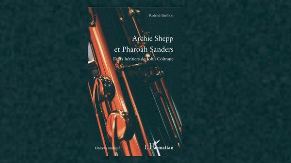 """Jazz Culture : """"Archie Shepp et Pharoah Sanders"""" de Roland Guillon"""