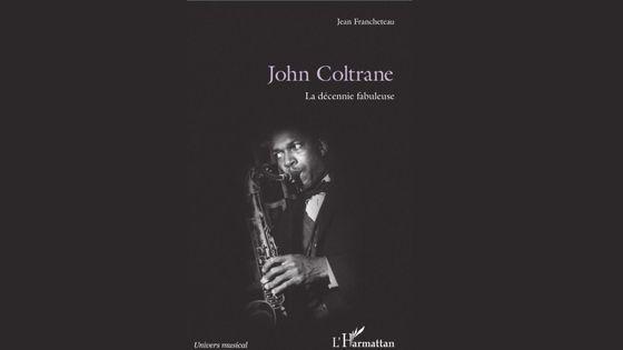 """""""John Coltrane, la décennie fabuleuse"""""""
