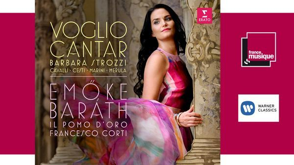 Voglio Cantar : Barbara Strozzi, Cavalli, Marini, Merula par Emöke Baráth et l'Ensemble Il Pomo d'Oro
