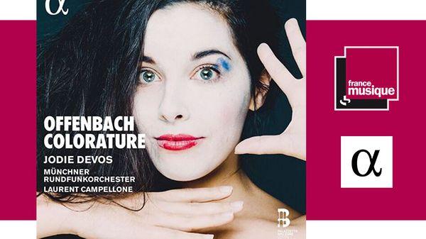 Sortie CD : Jodie Devos Münchner Rundfunkorchester Laurent Campellone - Offenbach Colorature