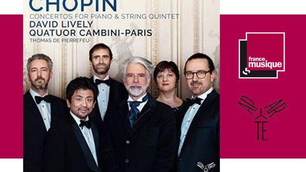 Sortie CD : Chopin Concertos for Piano & String quintet - David Lively & Quatuor Cambini-Paris