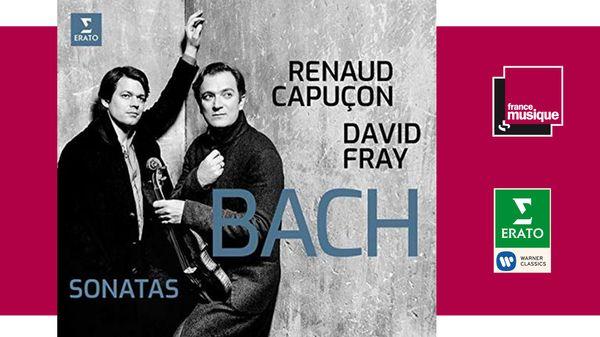 Sortie CD : Bach : Sonates pour Violon - Renaud Capucon & David Fray
