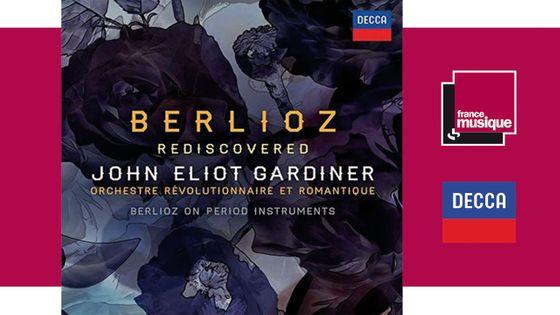 Berlioz Rediscovered - John Eliot Gardiner