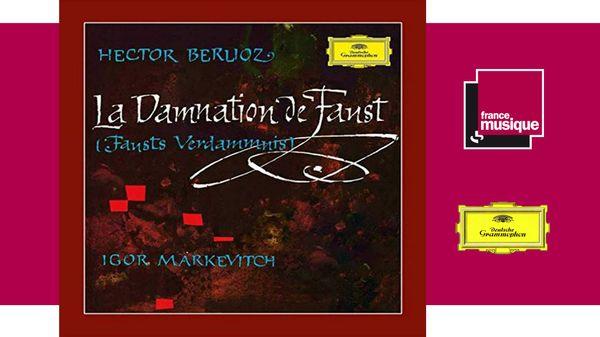 Sortie CD : Berlioz : La Damnation de Faust - Igor Markevitch