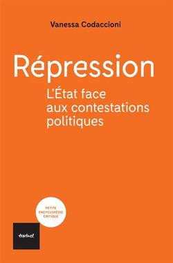 """""""Répression : L'Etat contre les contestations politiques"""" (Textuel, 2019)"""
