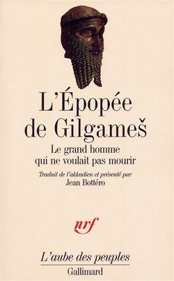 L'Epopée de Gilgamesh. Le grand homme qui ne voulait pas mourir.