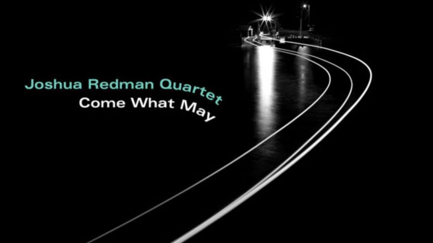"""Joshua Redman, """"How We Do"""", cd """"Come What May"""""""