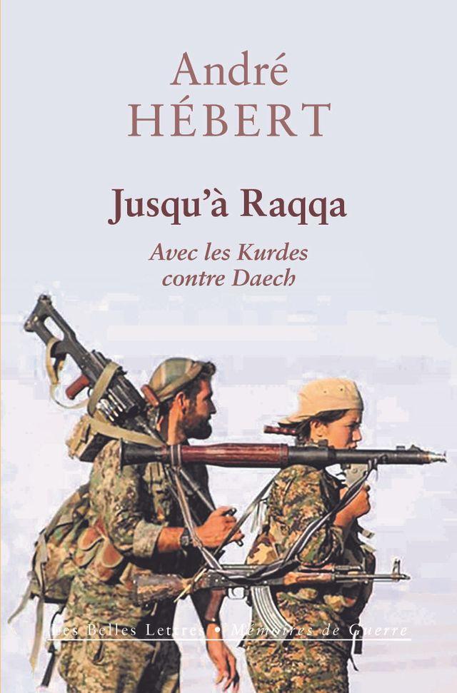 """Couverture du livre """"Jusqu'à Raqqa"""" d'André Hébert"""