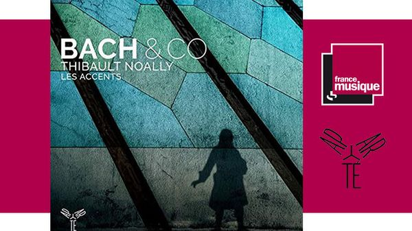 Sortie CD : Bach & Co - Les Accents / Thibault Noally