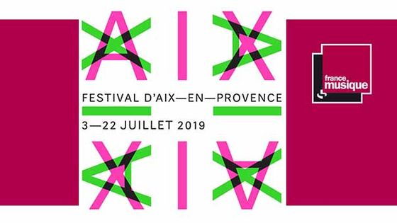 Festival International d'Art Lyrique d'Aix-en-Provence du 3 au 22 juillet 2019.