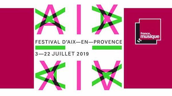 Festival International d'Art Lyrique d'Aix-en-Provence du 3 au 22 juillet 2019