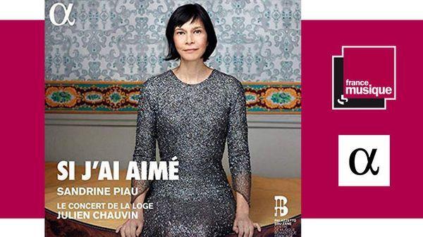 Si j'ai aimé - Sandrine Piau, Le Concert de la Loge Julien Chauvin