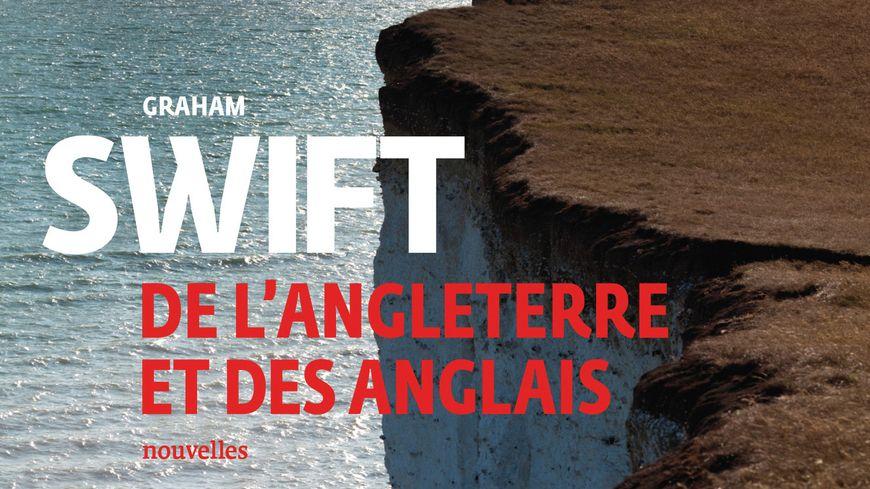 De l'Angleterre et des Anglais de Graham Swift éditions Gallimard