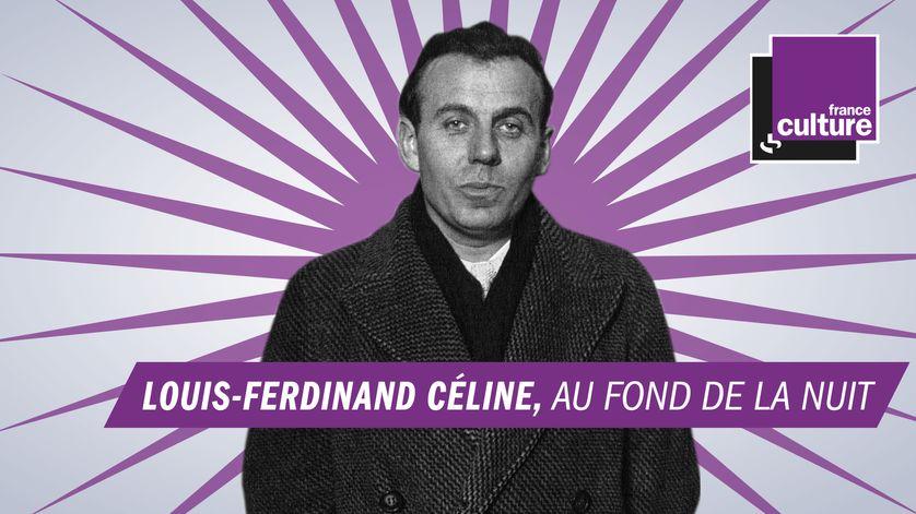Louis-Ferdinand Céline, au fond de la nuit - Grandes traversées