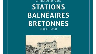 L'histoire des stations balnéaires en Bretagne