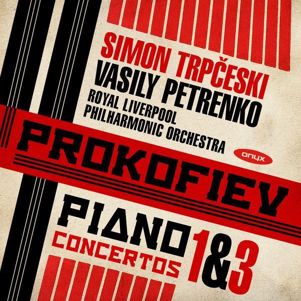Serge Prokofiev : Concertos pour piano n°1 et 3;   Simon Trpceski,  Orchestre Philharmonique royal de Liverpool, Vasily Petrenko