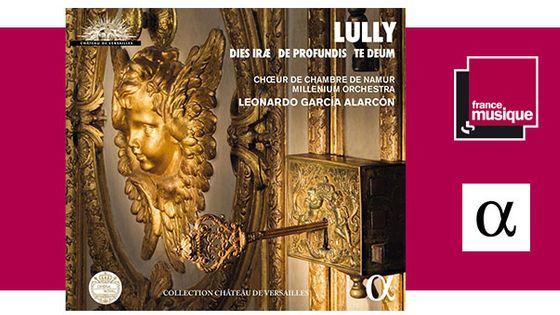 Lully : Dies Irae, De Profundis, Te Deum - Choeur de Chambre de Namur, Leonardo García Alarcón,  Millenium Orchestra