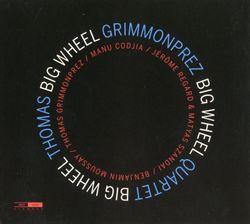 Big wheel - THOMAS GRIMMONPREZ