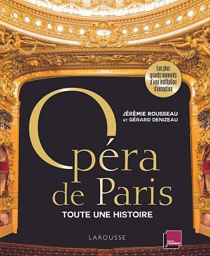 Opéra de Paris, Toute une histoire - Jérémie Rousseau et Gérard Denizeau