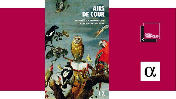 Livre CD : Airs de cour - Le Poème Harmonique, Vincent Dumestre