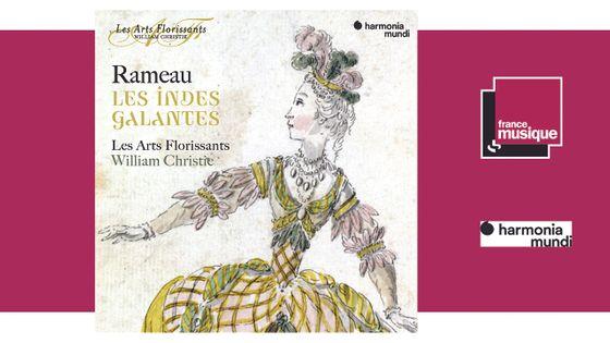 Sortie CD : Jean-Philippe Rameau : Les Indes Galantes / 27 septembre 2019