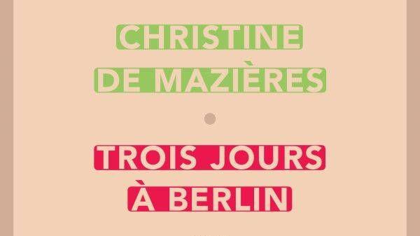 Trois jours à Berlin de Christine de Mazières éditions Wespieser