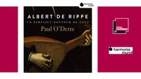 Sortie CD : Albert de Rippe - Un perfaict sonneur de leut / Paul O'Dette