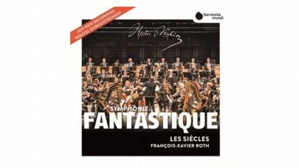 La Symphonie fantastique de Berlioz par Les Siècles et François-Xavier Roth