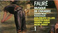 Gabriel Fauré : Intégrale de la musique de chambre. Frédéric Lodéon, Augustin Dumay, Jean-Philippe Collard