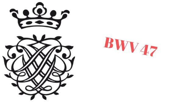 La Cantate BWV 47 « Wer sich selbst erhöhet »