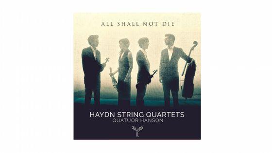 "Haydn : String Quartets ""All shall not die"""