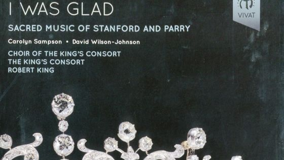 Disque de légende : I was glad, Sacred music of Stanford and Parry, Choir of the King's Consort, The King's Consort, Robert King
