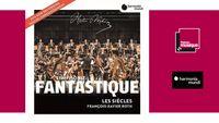 Sortie CD : Berlioz : Symphonie Fantastique - Les Siècles, François-Xavier Roth