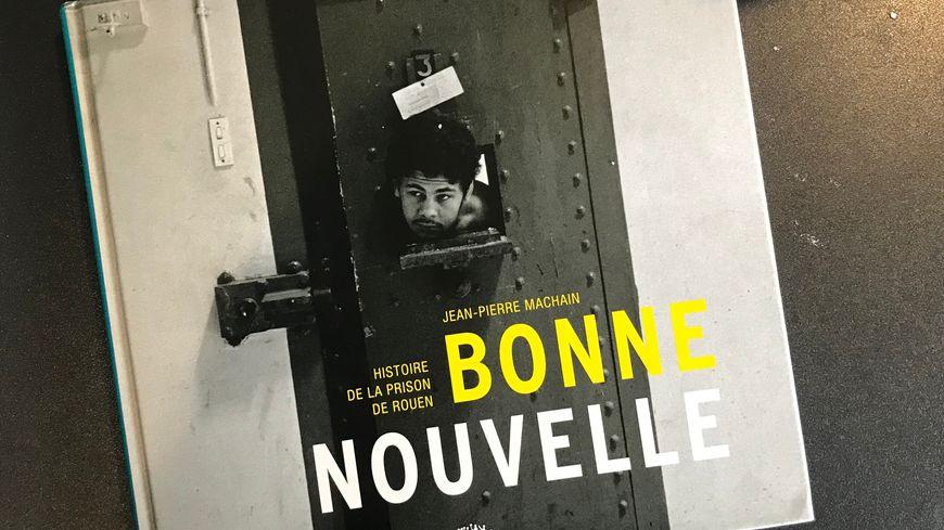 """""""Bonne-Nouvelle, histoire de la prison de Rouen"""", a été écrit par Jean-Pierre Machain, un surveillant de la maison d'arrêt."""