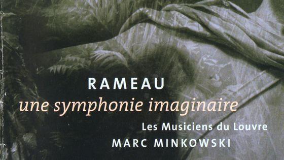 Jean-Philippe Rameau, Une Symphonie Imaginaire, Les Musiciens du Louvre, Marc Minkowski