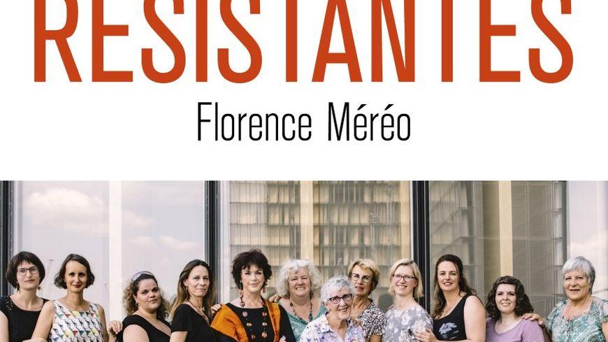 Les Résistantes, un recueil de douze témoignages de femmes par Florence Méréo