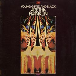 Young gifted and black - ARETHA FRANKLIN
